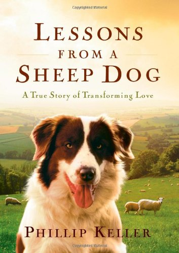Lessons from a Sheep Dog: A True Story of Transforming Love by Phillip Keller