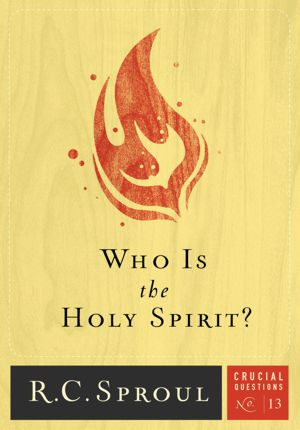 Who Is the Holy Spirit? by R.C. Sproul