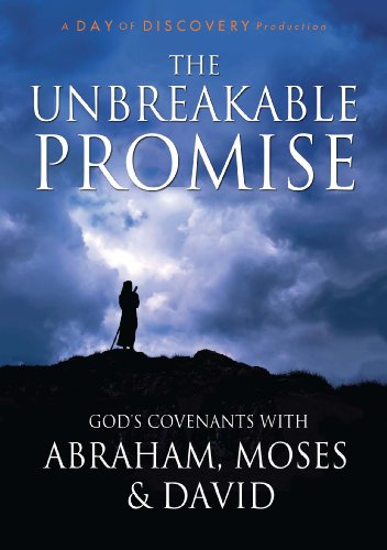 The Unbreakable Promise: God's Covenants with Abraham, Moses, and David by A Day of Discovery